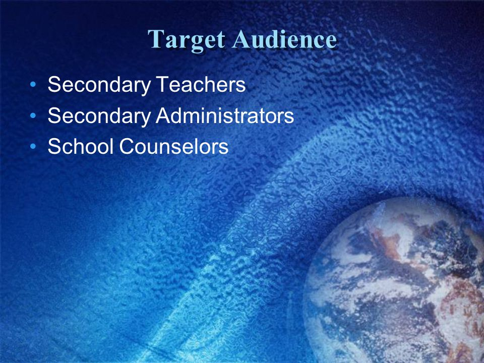 Target Audience Secondary Teachers Secondary Administrators School Counselors