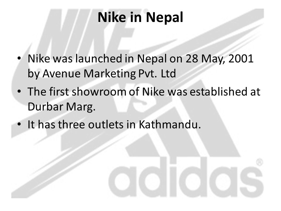 Nike in Nepal Nike was launched in Nepal on 28 May, 2001 by Avenue Marketing Pvt. Ltd The first showroom of Nike was established at Durbar Marg. It ha