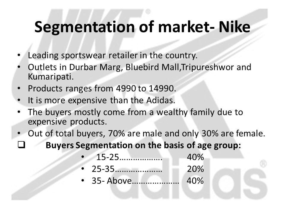 Segmentation of market- Nike Leading sportswear retailer in the country. Outlets in Durbar Marg, Bluebird Mall,Tripureshwor and Kumaripati. Products r