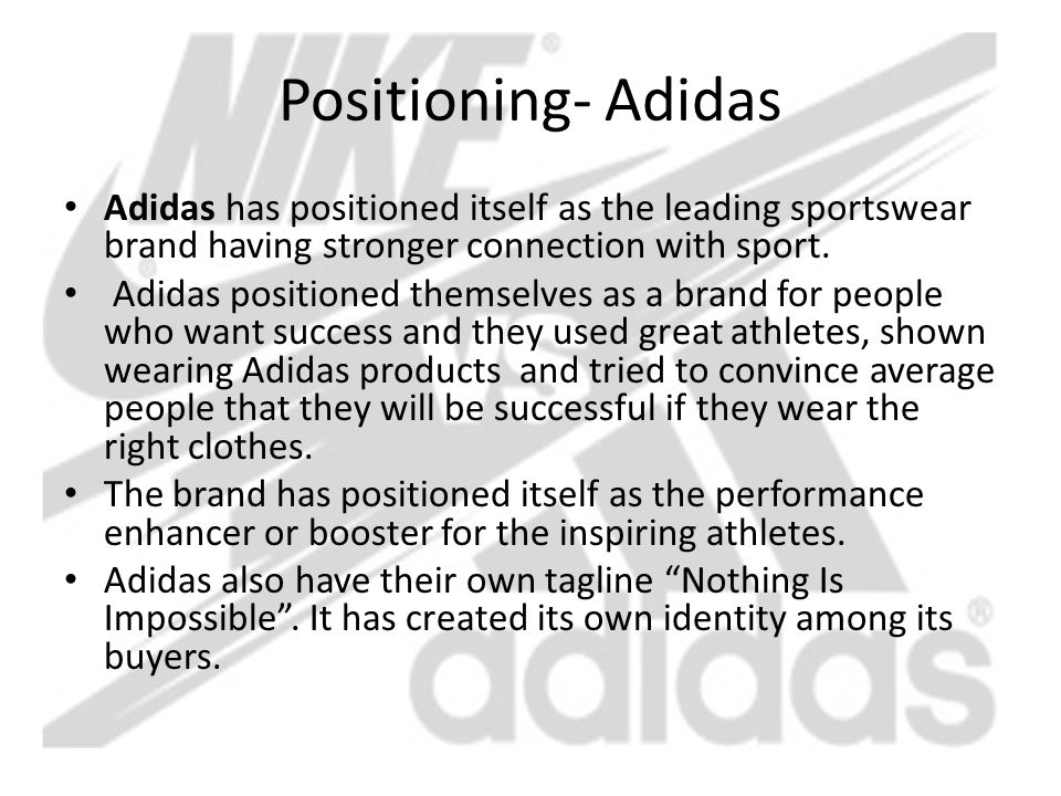 Positioning- Adidas Adidas has positioned itself as the leading sportswear brand having stronger connection with sport. Adidas positioned themselves a