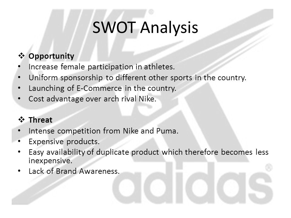 SWOT Analysis  Opportunity Increase female participation in athletes. Uniform sponsorship to different other sports in the country. Launching of E-Co
