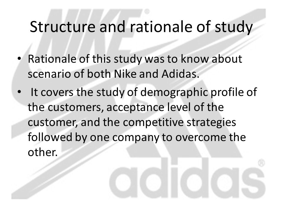 Structure and rationale of study Rationale of this study was to know about scenario of both Nike and Adidas. It covers the study of demographic profil