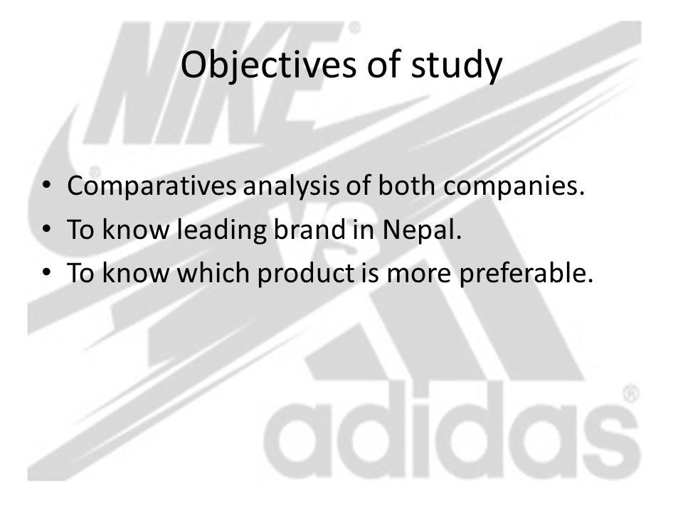 Objectives of study Comparatives analysis of both companies. To know leading brand in Nepal. To know which product is more preferable.