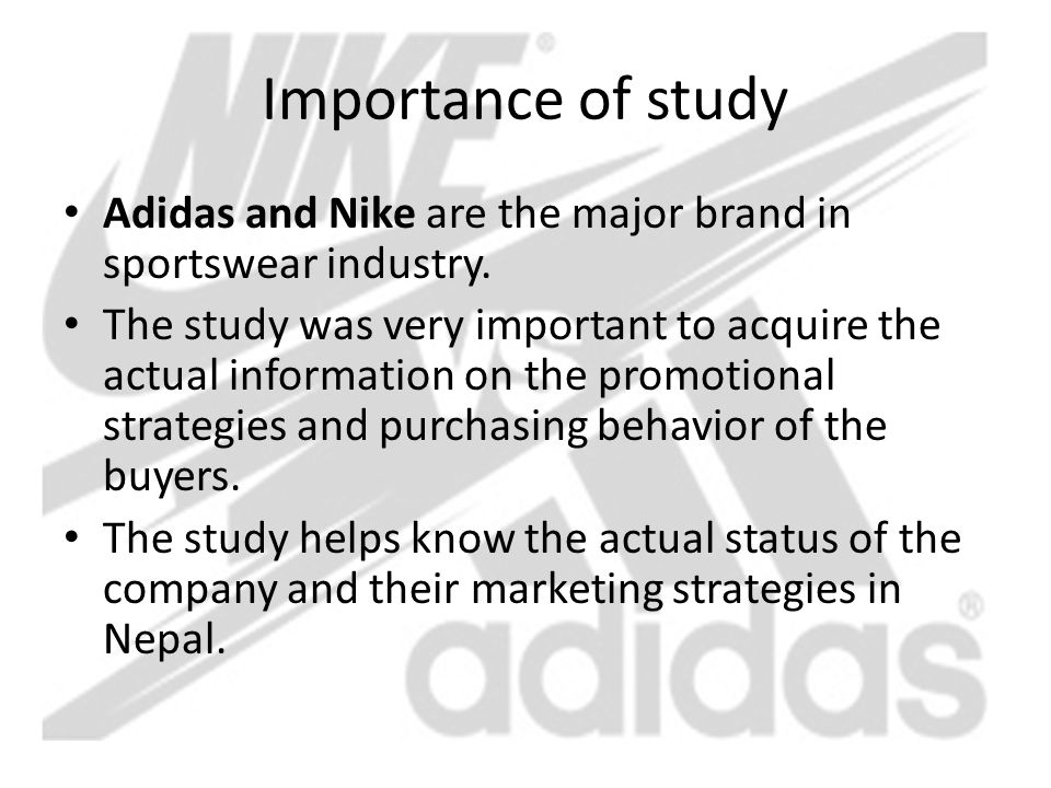 Importance of study Adidas and Nike are the major brand in sportswear industry. The study was very important to acquire the actual information on the