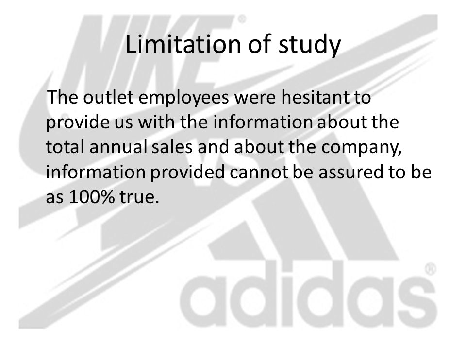 Limitation of study The outlet employees were hesitant to provide us with the information about the total annual sales and about the company, informat