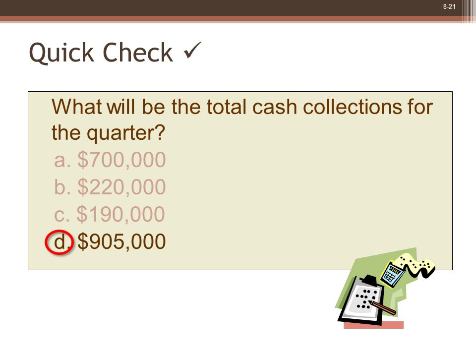 8-21 What will be the total cash collections for the quarter.