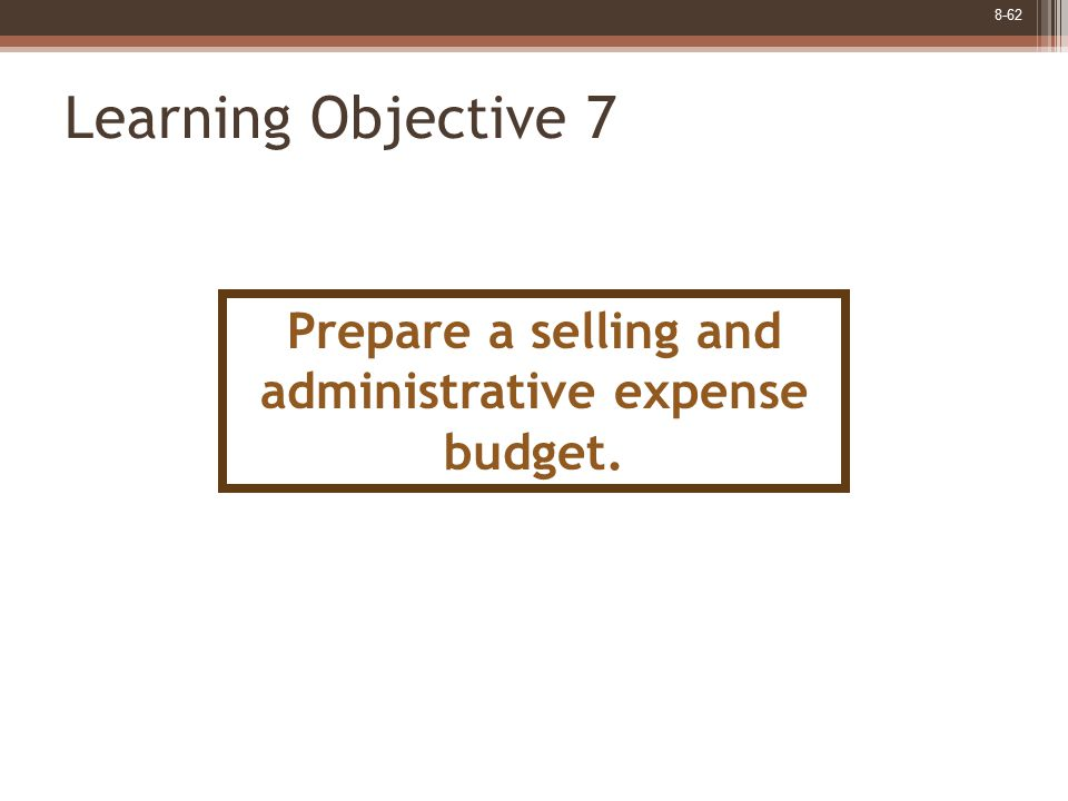 8-62 Learning Objective 7 Prepare a selling and administrative expense budget.