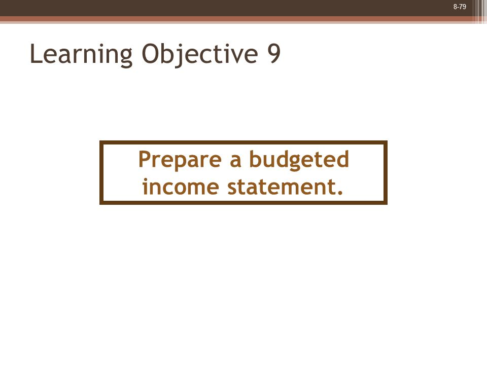 8-79 Learning Objective 9 Prepare a budgeted income statement.
