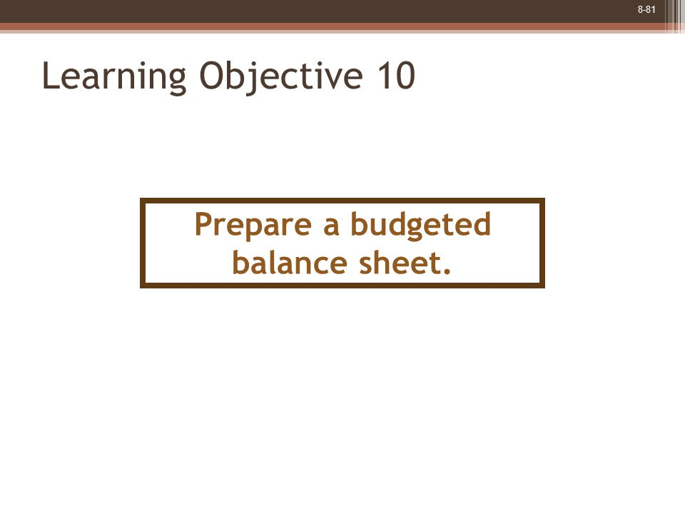 8-81 Learning Objective 10 Prepare a budgeted balance sheet.