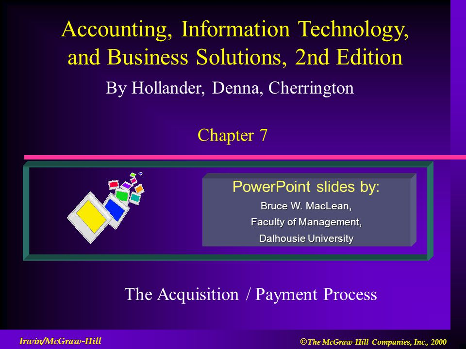 By Hollander, Denna, Cherrington PowerPoint slides by: Bruce W. MacLean, Faculty of Management, Dalhousie University Accounting, Information Technolog