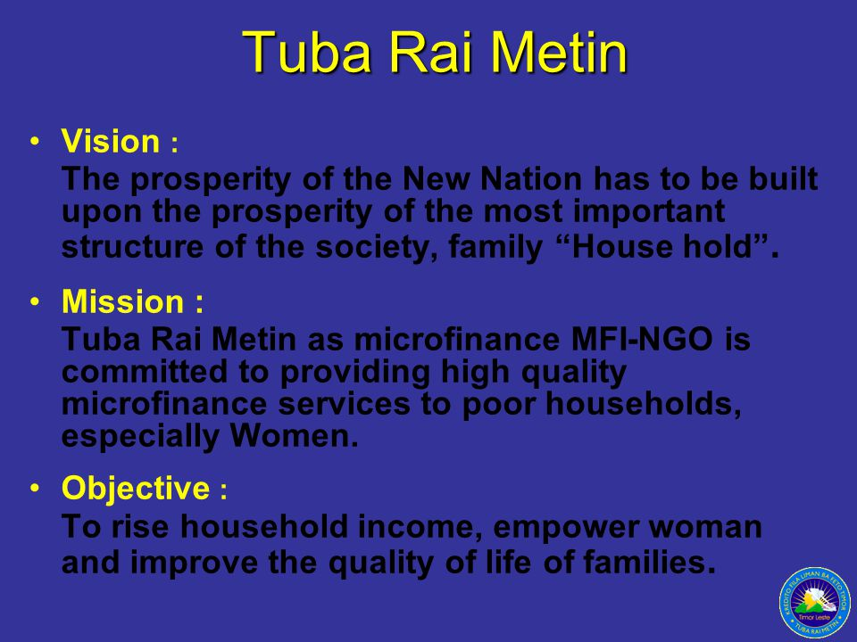 Tuba Rai Metin Vision : The prosperity of the New Nation has to be built upon the prosperity of the most important structure of the society, family House hold .