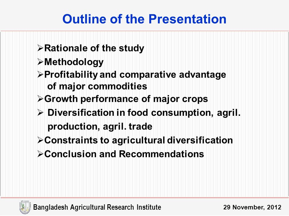 Outline of the Presentation  Rationale of the study  Methodology  Profitability and comparative advantage of major commodities  Growth performance of major crops  Diversification in food consumption, agril.