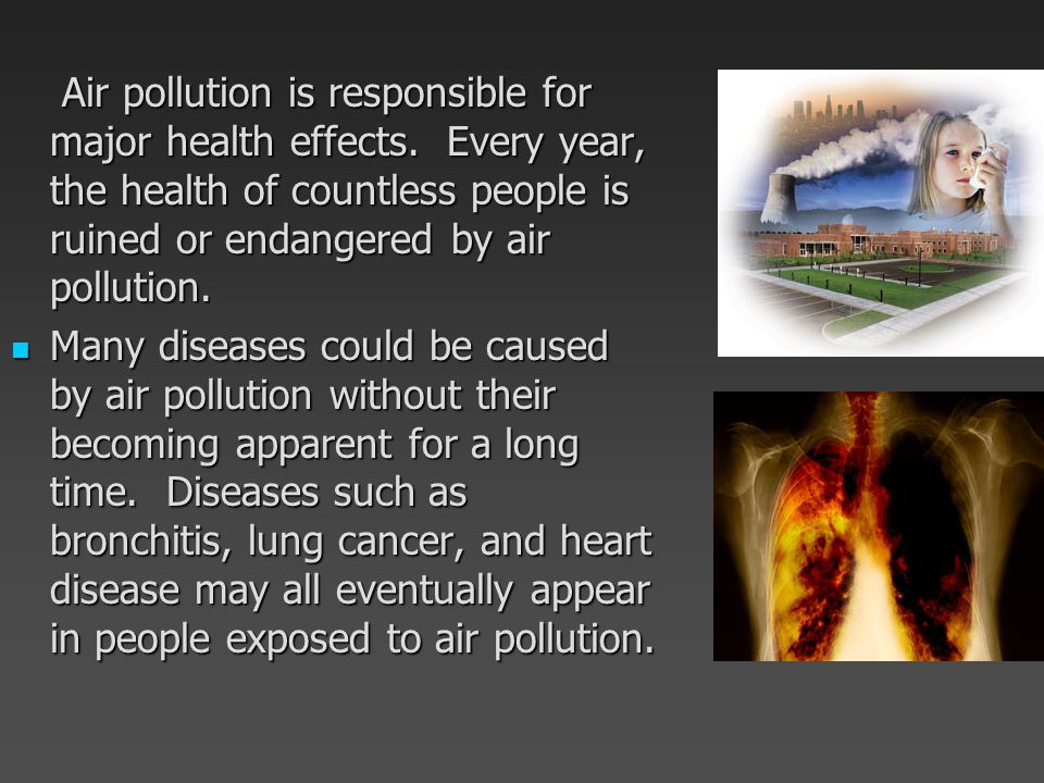 Air pollution is responsible for major health effects.