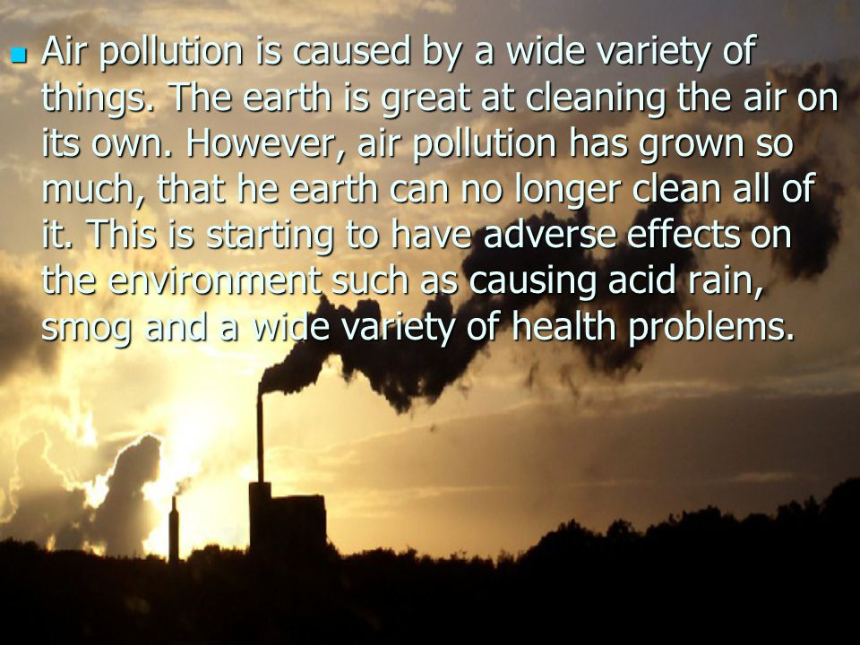 Air pollution is caused by a wide variety of things.