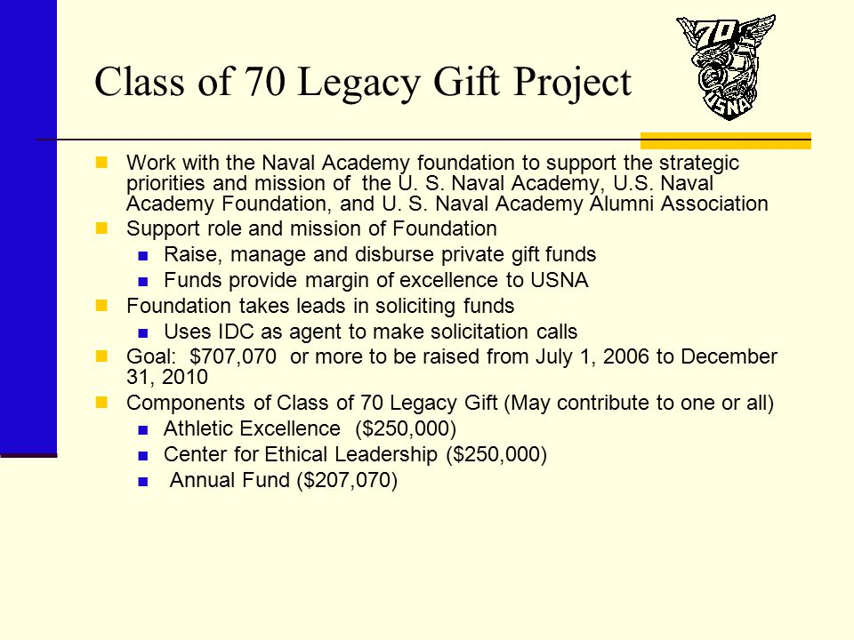 Class of 70 Legacy Gift Project Work with the Naval Academy foundation to support the strategic priorities and mission of the U.