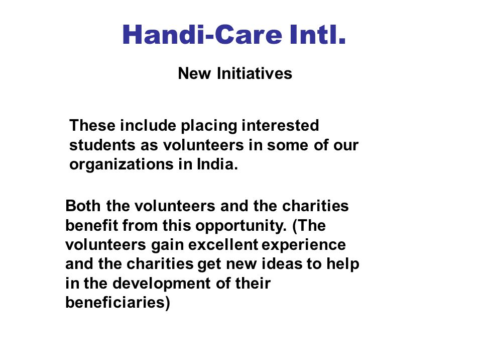 New Initiatives These include placing interested students as volunteers in some of our organizations in India.