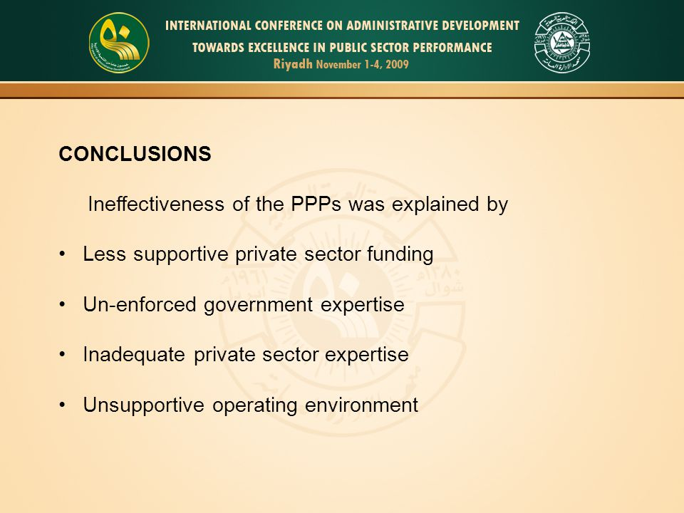 CONCLUSIONS Ineffectiveness of the PPPs was explained by Less supportive private sector funding Un-enforced government expertise Inadequate private sector expertise Unsupportive operating environment