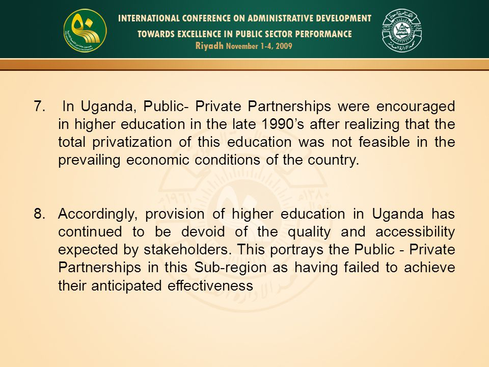 PROBLEM STATEMENT Despite the existence of Public- Private Partnerships in this sector, the quality and accessibility of higher education has continued to fall short of stakeholders' expectations in many Sub-Saharan countries including Uganda.