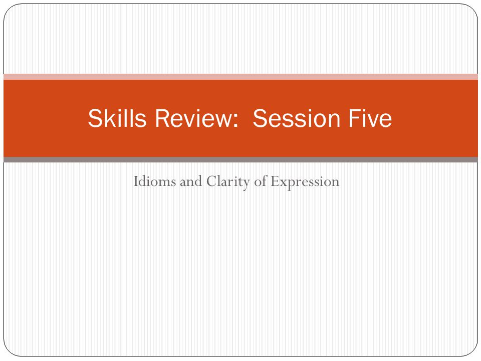 Idioms and Clarity of Expression Skills Review: Session Five