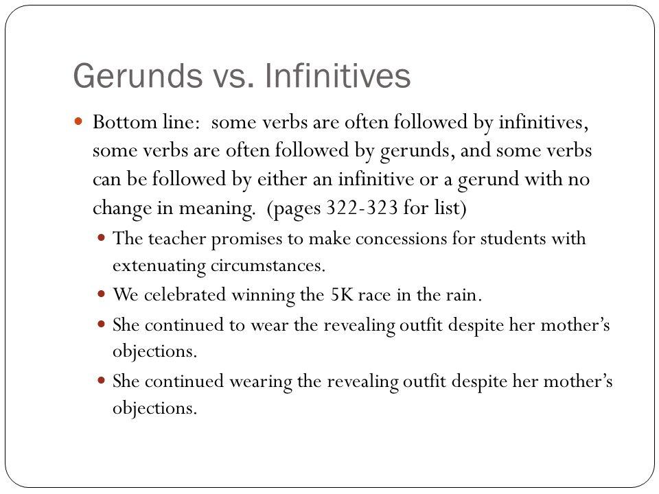 Gerunds vs. Infinitives Bottom line: some verbs are often followed by infinitives, some verbs are often followed by gerunds, and some verbs can be fol