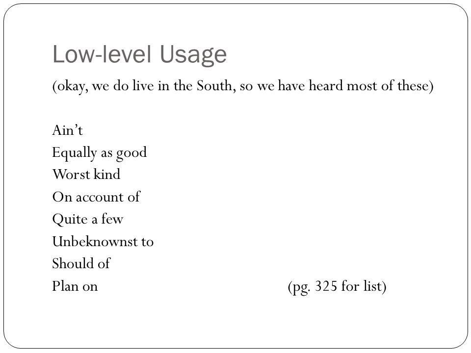 More Practice PSAT Form S #22 and #30 (these are coded as idioms/clarity of expression?) Usage Group Work Usage Game 1-99 odd (pp.