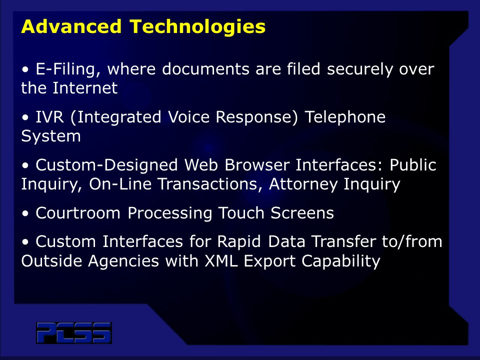 Advanced Technologies E-Filing, where documents are filed securely over the Internet IVR (Integrated Voice Response) Telephone System Custom-Designed