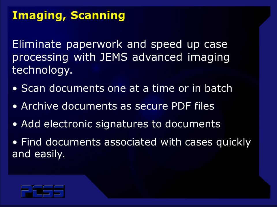 Eliminate paperwork and speed up case processing with JEMS advanced imaging technology.
