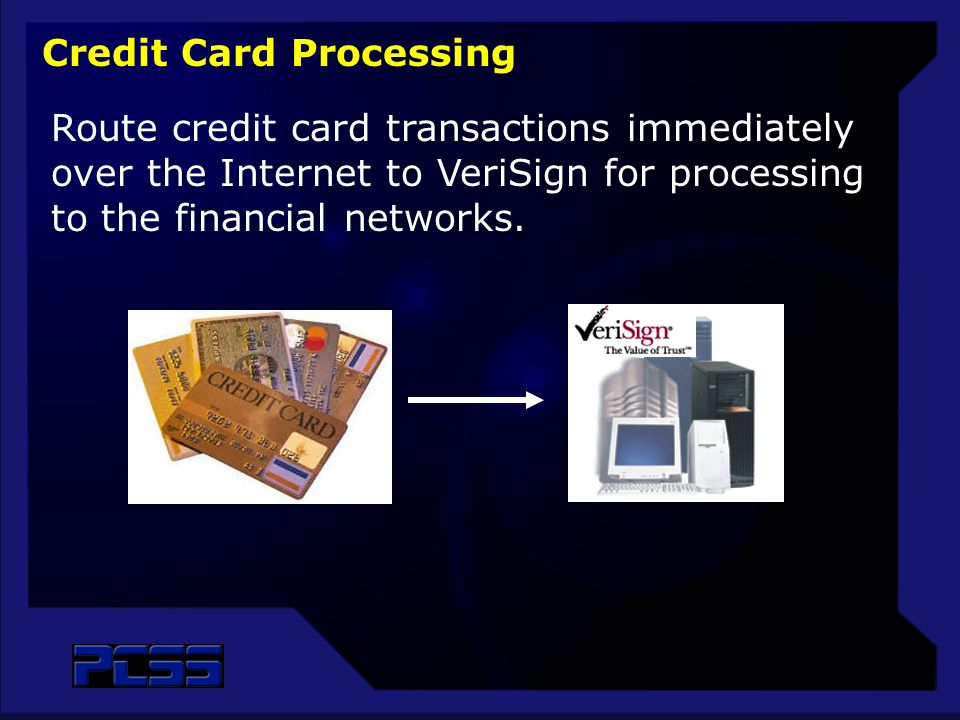 Route credit card transactions immediately over the Internet to VeriSign for processing to the financial networks. Credit Card Processing