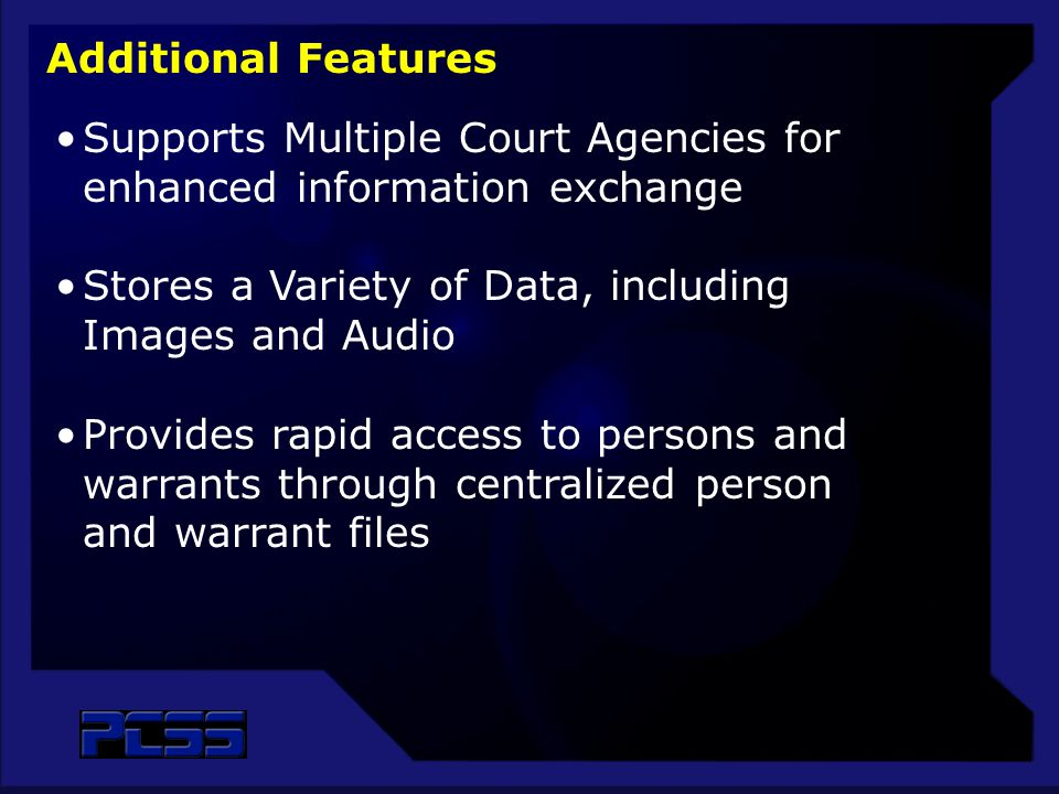 Supports Multiple Court Agencies for enhanced information exchange Stores a Variety of Data, including Images and Audio Provides rapid access to perso