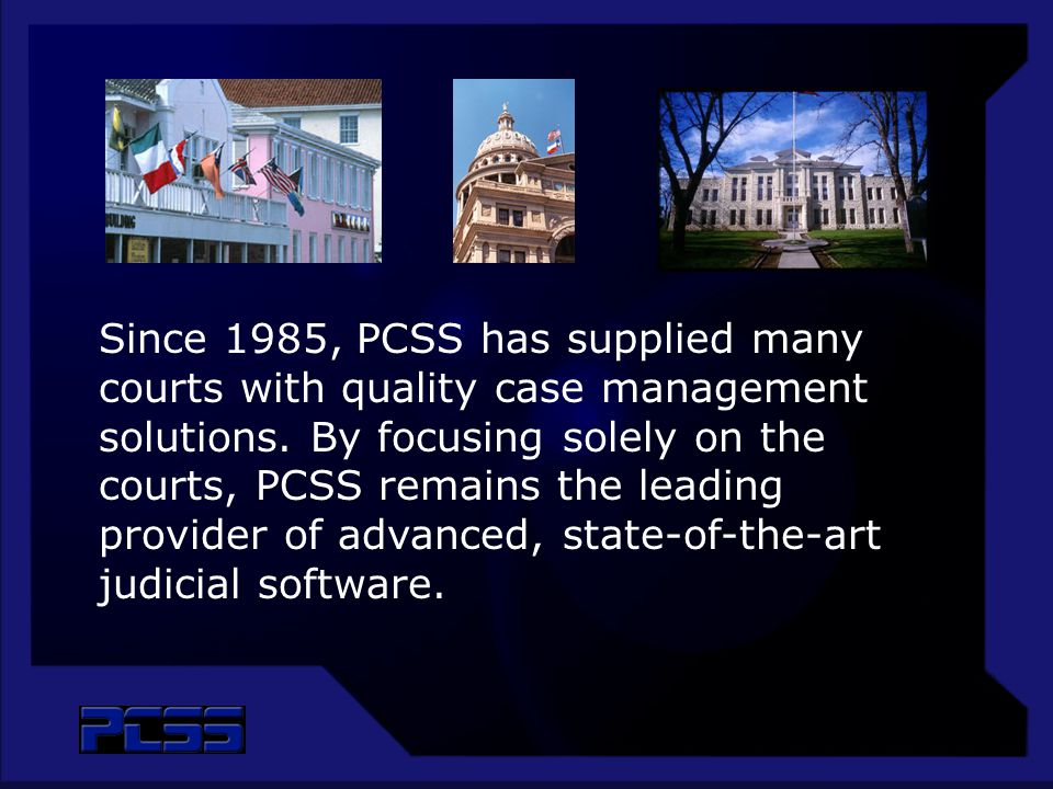 Since 1985, PCSS has supplied many courts with quality case management solutions.