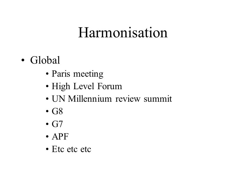 Harmonisation Global Paris meeting High Level Forum UN Millennium review summit G8 G7 APF Etc etc etc