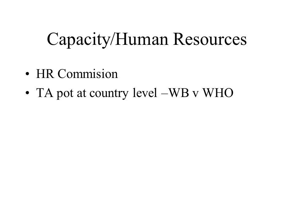 Capacity/Human Resources HR Commision TA pot at country level –WB v WHO