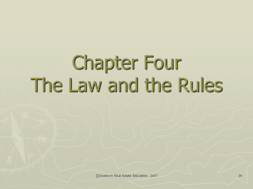 ©Dearborn Real Estate Education, 2007 34 Chapter Four The Law and the Rules