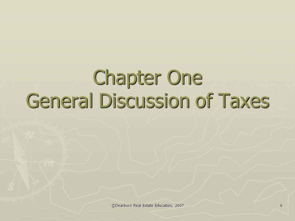 ©Dearborn Real Estate Education, 2007 6 Chapter One General Discussion of Taxes