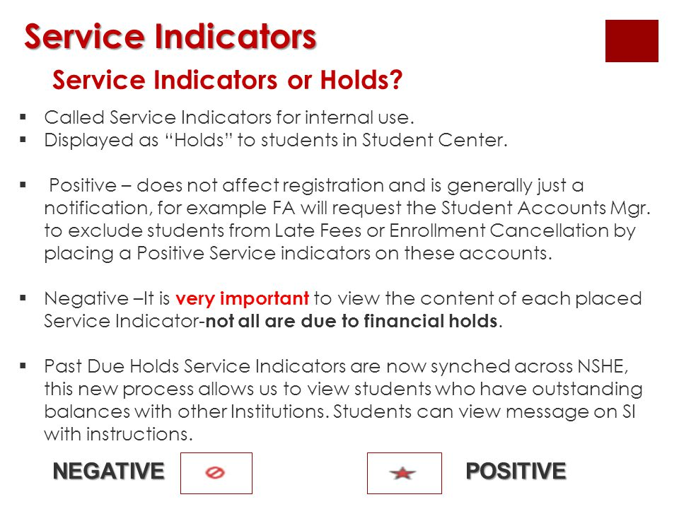 "Service Indicators  Called Service Indicators for internal use.  Displayed as ""Holds"" to students in Student Center.  Positive – does not affect re"