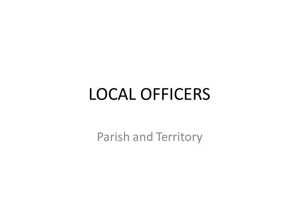 LOCAL OFFICERS Parish and Territory