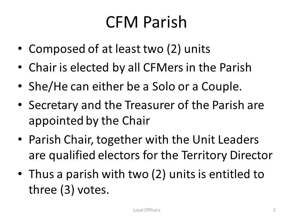CFM Parish Composed of at least two (2) units Chair is elected by all CFMers in the Parish She/He can either be a Solo or a Couple.