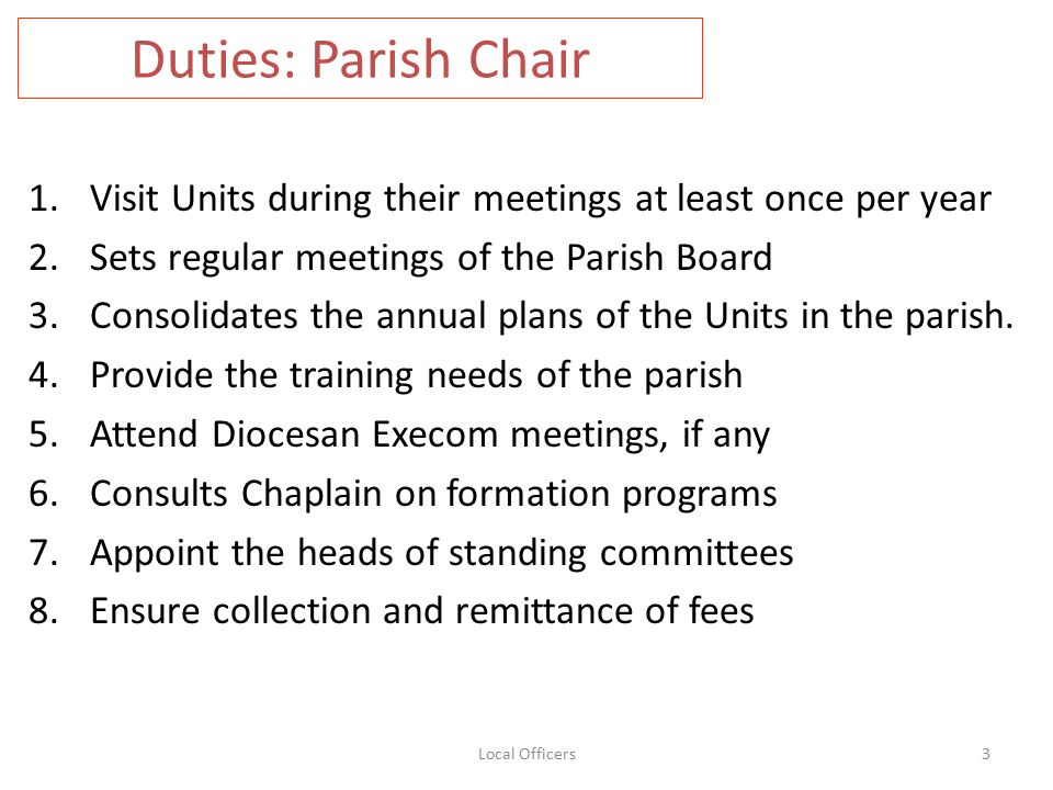 Duties: Parish Chair 1.Visit Units during their meetings at least once per year 2.Sets regular meetings of the Parish Board 3.Consolidates the annual plans of the Units in the parish.