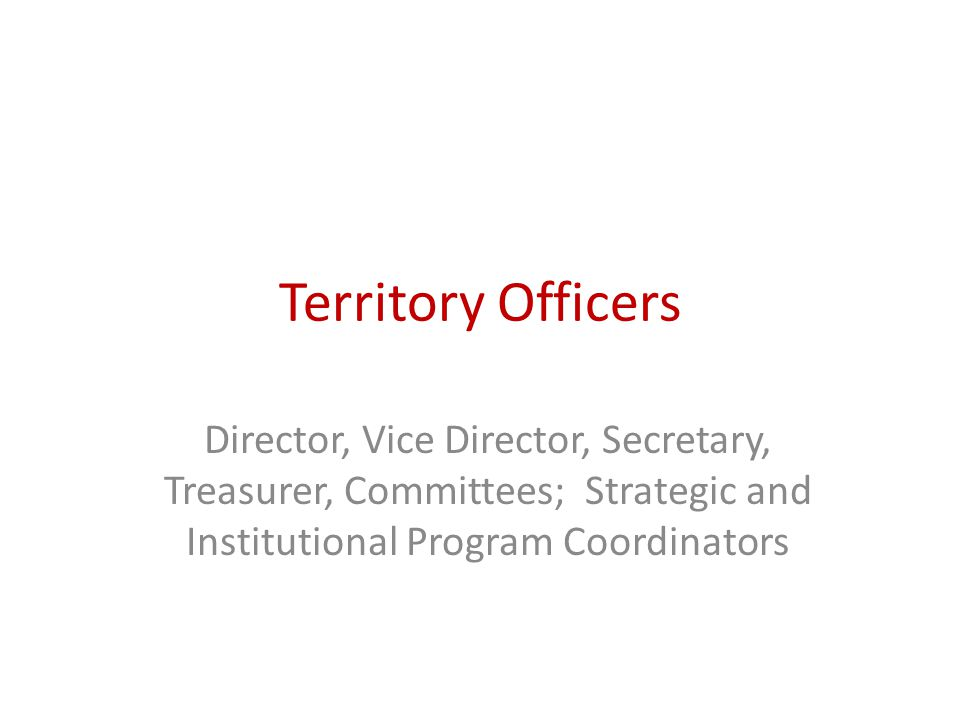 Territory Officers Director, Vice Director, Secretary, Treasurer, Committees; Strategic and Institutional Program Coordinators