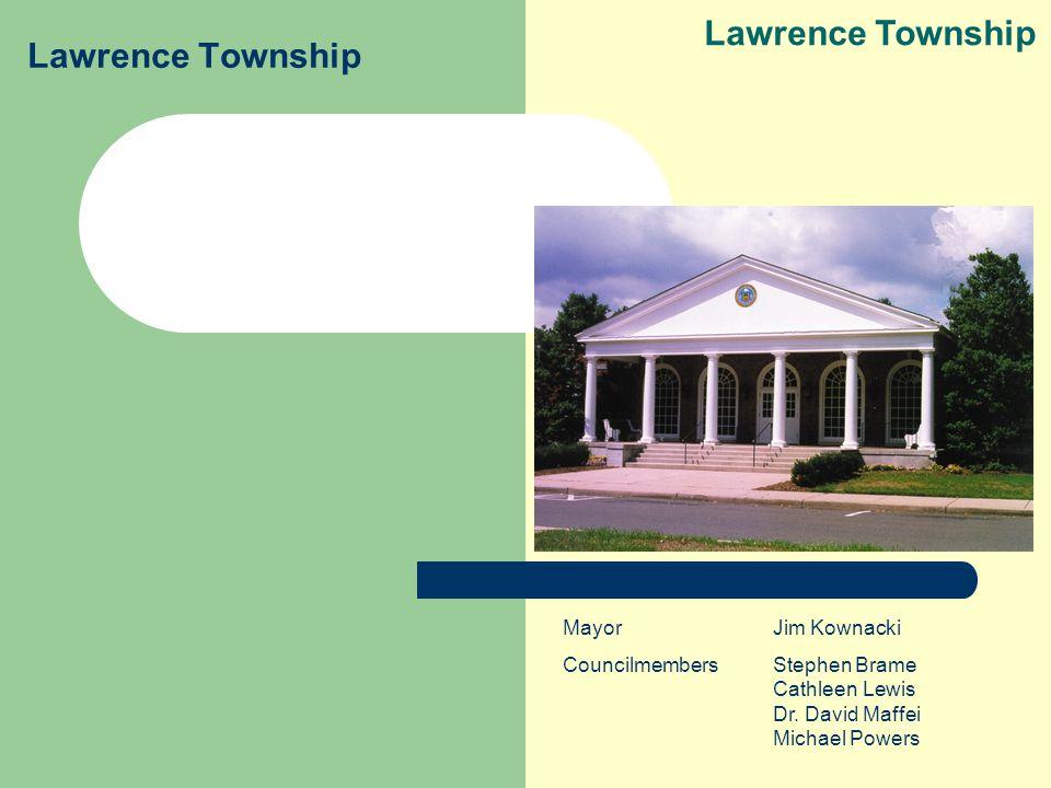 Lawrence Township MayorJim Kownacki CouncilmembersStephen Brame Cathleen Lewis Dr.