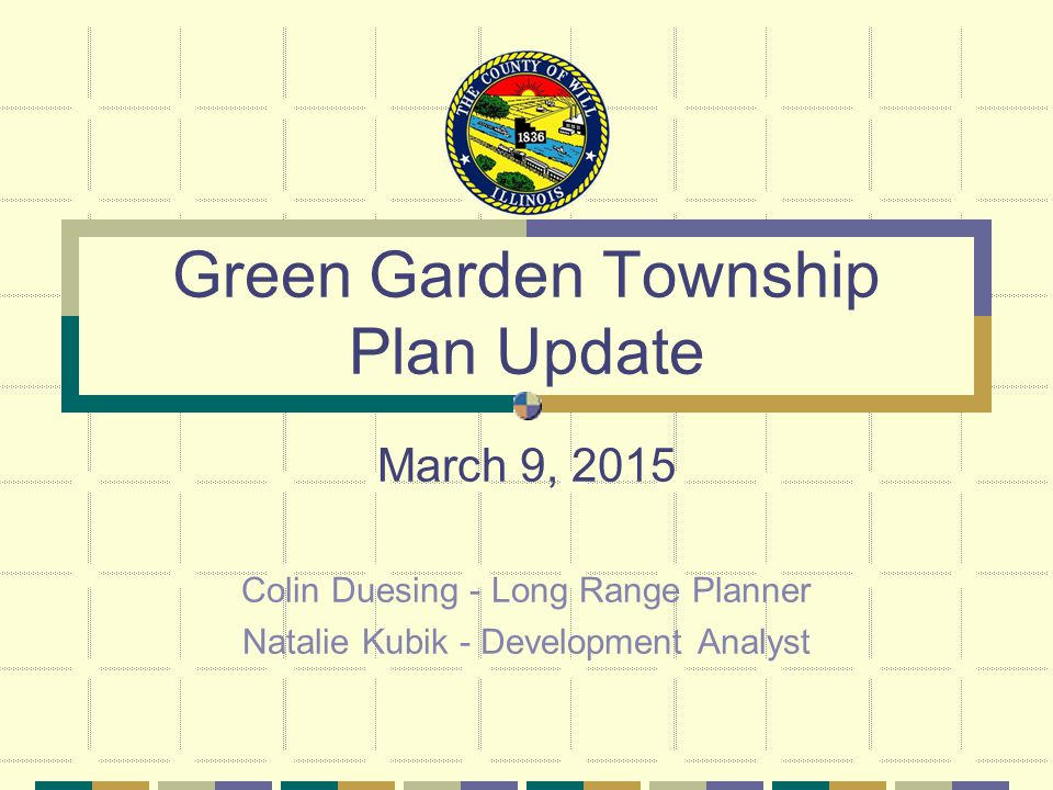 Green Garden Township Plan Update March 9, 2015 Colin Duesing - Long Range Planner Natalie Kubik - Development Analyst