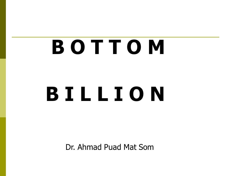 B O T T O M B I L L I O N Dr. Ahmad Puad Mat Som