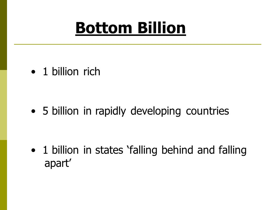 Bottom Billion 1 billion rich 5 billion in rapidly developing countries 1 billion in states 'falling behind and falling apart'