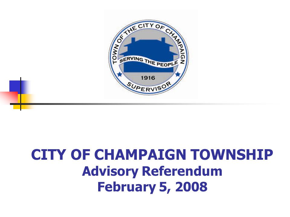 Rate Comparisons with Cunningham Township in Urbana Revenue Source Property Taxes Extended 2006$422,281$860,059 Tax Rate 2006 0.0368.1988 Property Taxes Extended 2007$453,636$917,175 Tax Rate 2007 0.0357.1932 City of Champ - Urbana