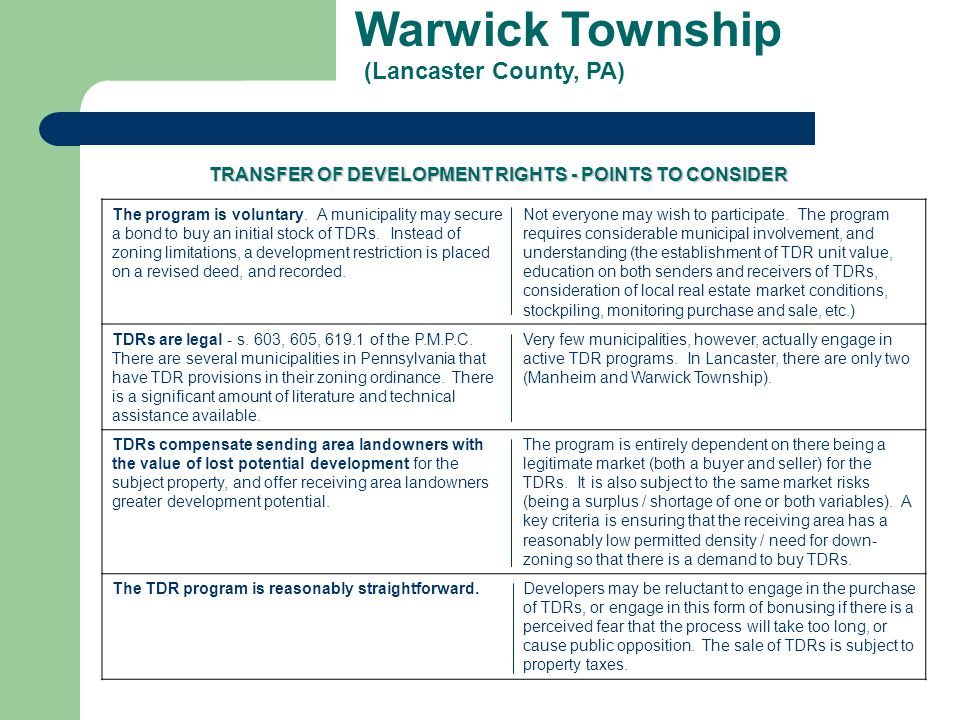 Warwick Township (Lancaster County, PA) The program is voluntary. A municipality may secure a bond to buy an initial stock of TDRs. Instead of zoning