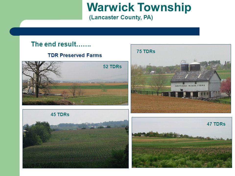 Warwick Township (Lancaster County, PA) TDR Preserved Farms The end result……. 52 TDRs 75 TDRs 45 TDRs 47 TDRs