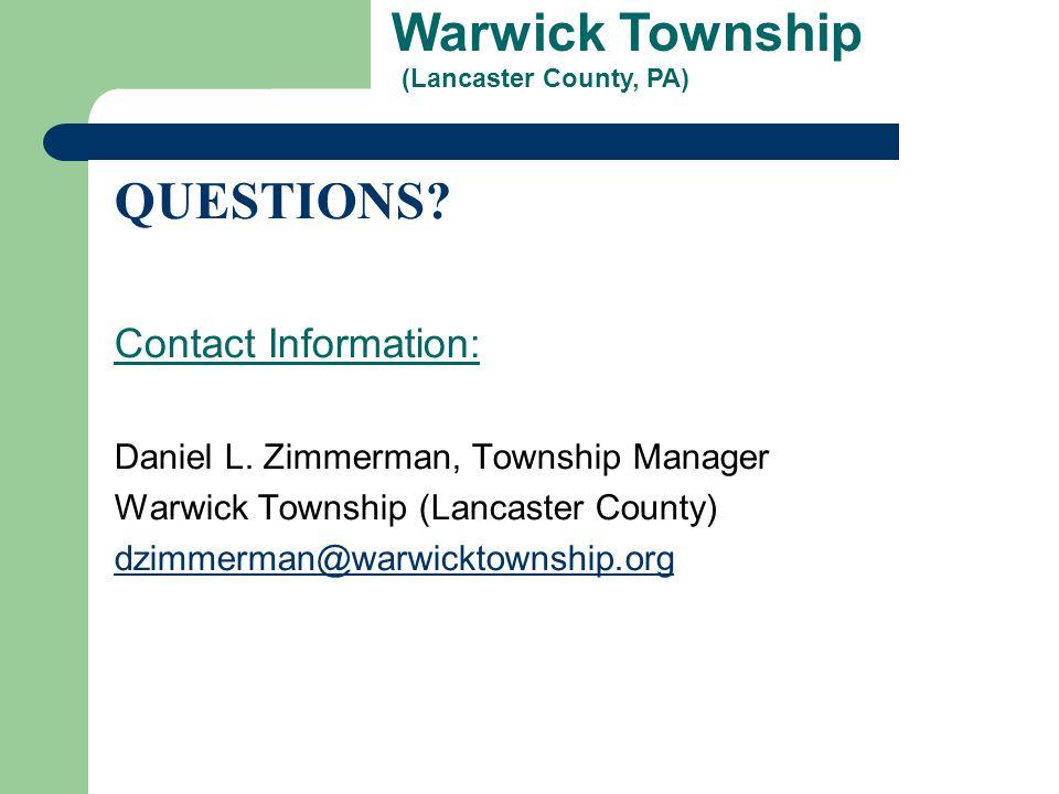 Warwick Township (Lancaster County, PA) QUESTIONS? Contact Information: Daniel L. Zimmerman, Township Manager Warwick Township (Lancaster County) dzim