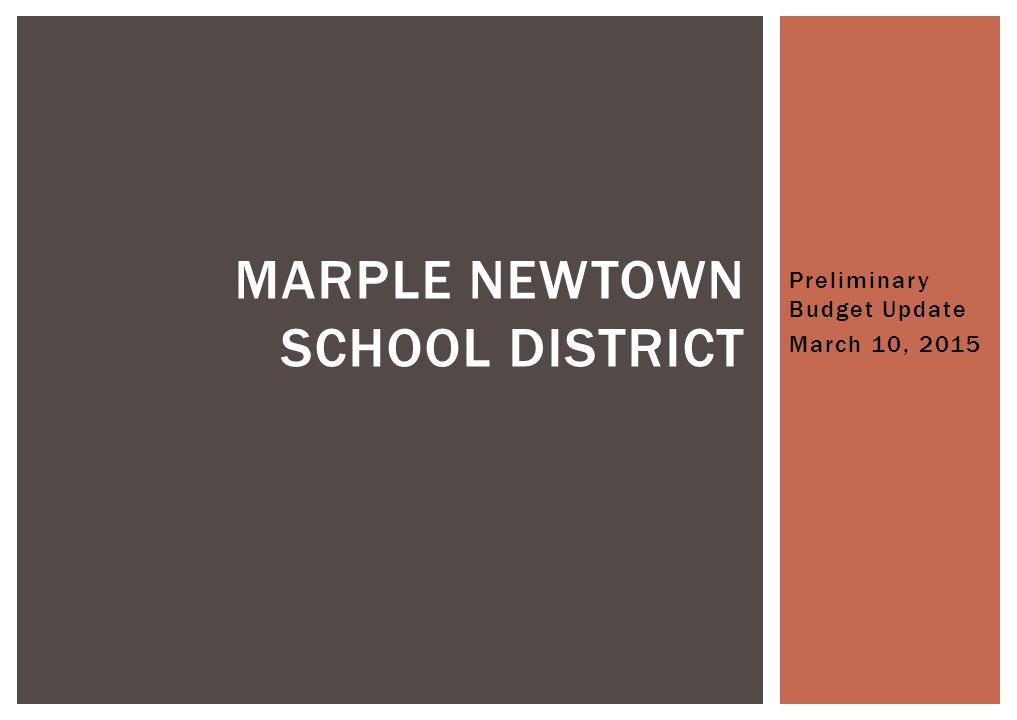Preliminary Budget Update March 10, 2015 MARPLE NEWTOWN SCHOOL DISTRICT