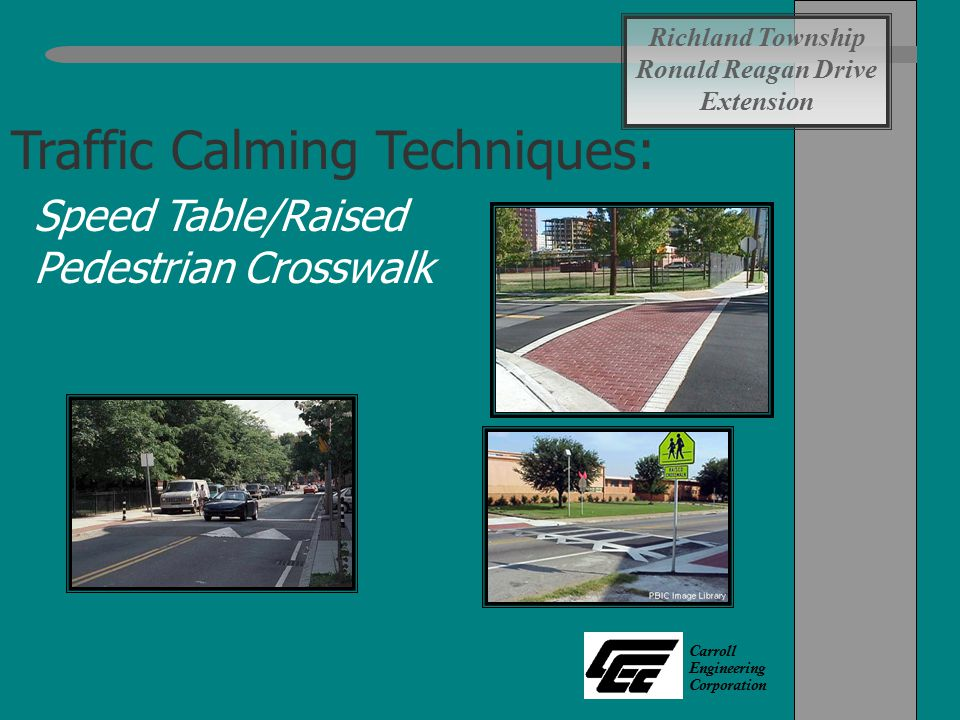 Carroll Engineering Corporation Traffic Calming Techniques: Speed Table/Raised Pedestrian Crosswalk Richland Township Ronald Reagan Drive Extension