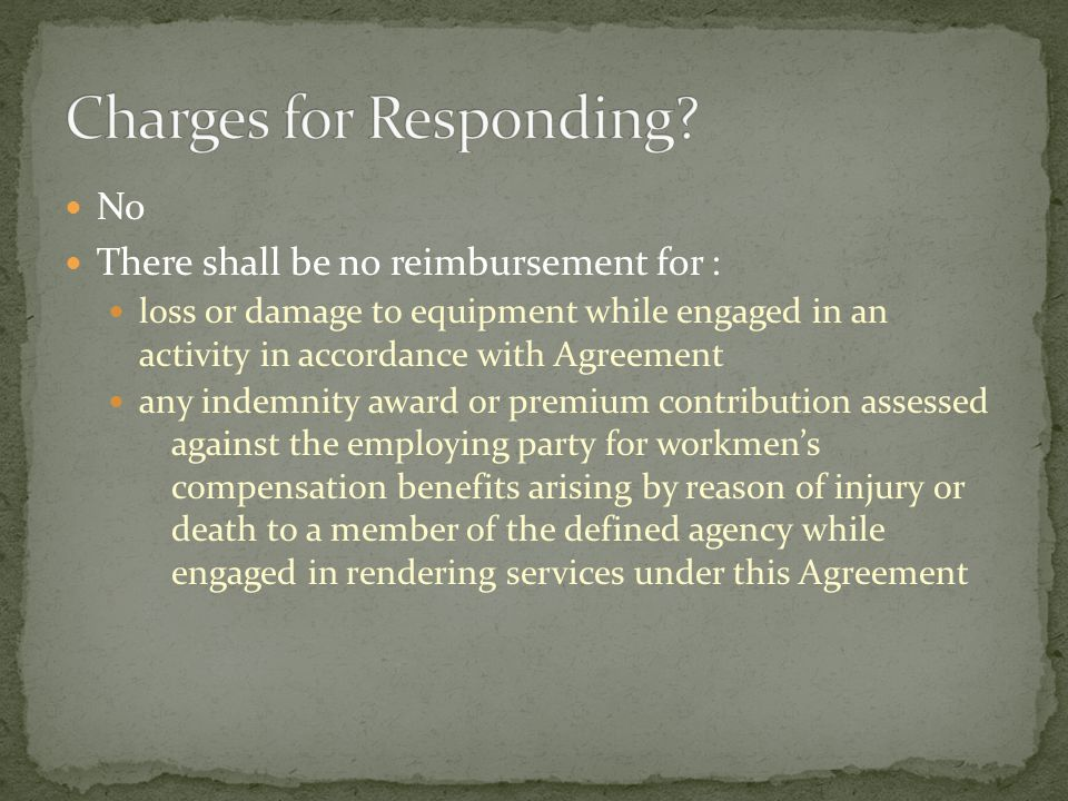 No There shall be no reimbursement for : loss or damage to equipment while engaged in an activity in accordance with Agreement any indemnity award or